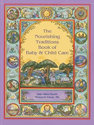 The Nourishing Traditions Book of Baby & Child Care from Newtrends Publishing, Inc.