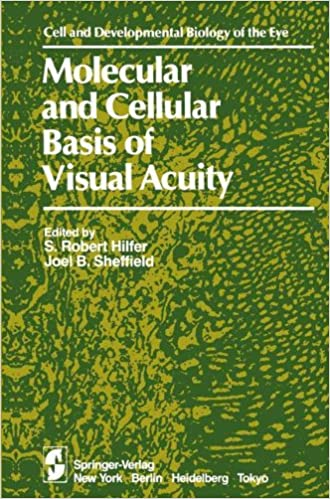 Molecular and Cellular Basis of Visual Acuity (The Cell and Developmental Biology of the Eye)