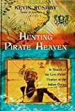 Front cover for the book Hunting Pirate Heaven: In Search of the Lost Pirate Utopias of the Indian Ocean by Kevin Rushby