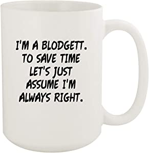 I'm A Blodgett. To Save Time Let's Just Assume I'm Always Right. - 15oz Coffee Mug, White