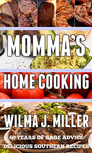 Momma's Home Cooking: Delicious Southern Recipes & 60 Years of Sage Advice by Wilma J. Miller
