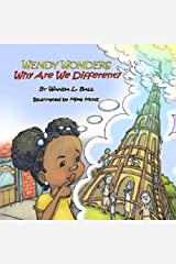Wendy Wonders: Why Are We Different? Kindle Edition