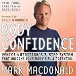 Body Confidence: Venice Nutrition's 3 Step System That Unlocks Your Body's Full Potential | Mark Macdonald
