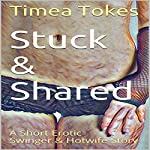 Stuck & Shared: A Short Erotic Swinger & Hotwife Story | Timea Tokes