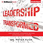 Leadership Transformed: How Ordinary Managers Become Extraordinary Leaders  | Dr. Peter Fuda