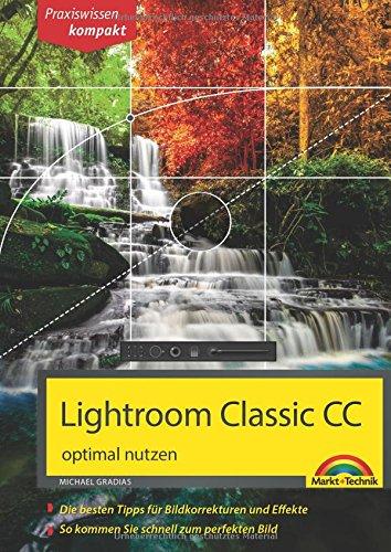 Lightroom Classic CC – optimal nutzen Taschenbuch – 24. Mai 2018 Michael Gradias Markt + Technik Verlag 395982131X Bildbearbeitung