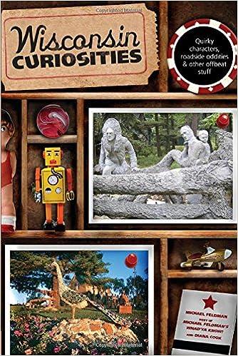 Wisconsin Curiosities: Quirky Characters, Roadside Oddities & Other Offbeat Stuff (Curiosities Series) Paperback – April 14, 2009