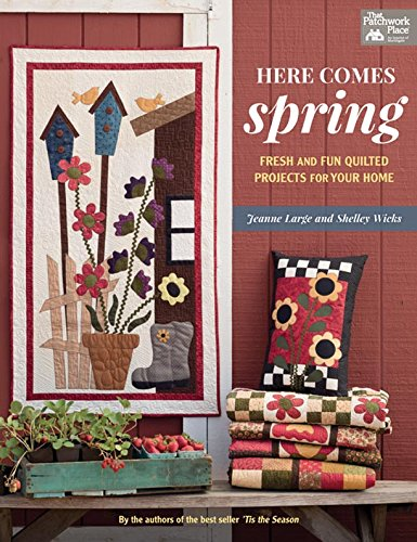 Here Comes Spring: Fresh and Fun Quilted Projects for Your Home