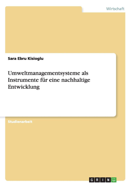 Umweltmanagementsysteme als Instrumente für eine nachhaltige Entwicklung (German Edition)