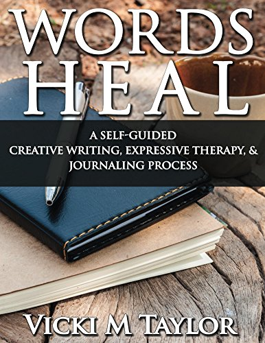 Words Heal: A Self-Guided Creative Writing, Expressive Therapy, & Journaling Process (WRITECOVERY Words Heal Book 1) by [Taylor, Vicki]