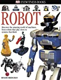 DK Eyewitness Books: Robot: Discover the Amazing World of Machines, from Robots That Play Chess to Systems T