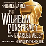 The Wilhelm Conspiracy: A Sherlock Holmes and Lucy James Mystery | Charles Veley