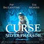 The Curse of the Silver Pharaoh: Verity Fitzroy and the Ministry Seven, Book 1 | Tee Morris,Pip Ballantine