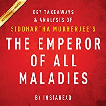 The Emperor of All Maladies by Siddhartha Mukherjee - Key Takeaways & Analysis: A Biography of Cancer Audiobook by  Instaread Narrated by Jason P. Hilton