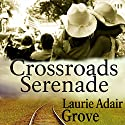 Crossroads Serenade: A Novel Audiobook by Laurie Adair Grove Narrated by Melissa Chatwood