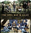 The Civil War in Color: A Photographic Reenactment of the War Between the States