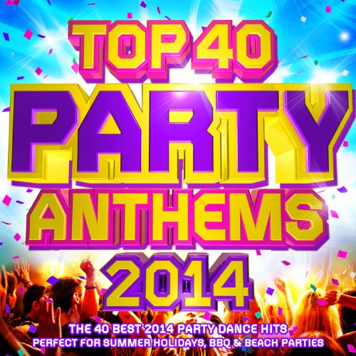 Top 40 Party Anthems 2014 - The 40 Best 2014 Party Dance Hits - Perfect for Summer Holidays, Bbq & Beach Parties (Best Bar Music Playlist)