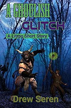 A Ghoulish Glitch (A Litrpg short story) by [Seren, Drew]