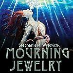 Mourning Jewelry | Stephanie M. Wytovich