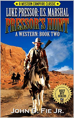 Luke Pressor: United States Marshal: Pressor's Hunt: A Western Campfire Classic Edition: A Western Adventure From The Author of Guns Along The Weary River States Marshal Western Series Book 2
