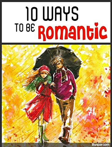 10 Ways to be Romantic (How Do You Get A Guy)