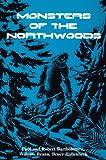 Monsters of the Northwoods, Paul Bartholomew and Bob Bartholomew, 0925168009