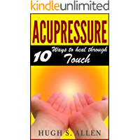 ACUPRESSURE: 10 Ways to Heal through Touch (Acupressure, Pain Management, Alternative Therapy, Alternative health, Chronic pain, Pain Treatment Book 2)