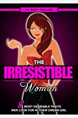 The IRRESISTIBLE Woman: 8 Most Desirable Traits High Class Men Secretly Look for in Their Dream Girl Kindle Edition