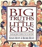 Big Truths for Little Kids, Susan Hunt and Richie Hunt, 1581341067