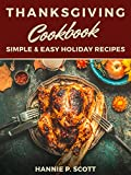 Thanksgiving Cookbook (Delicious Thanksgiving Recipes): 100 Simple & Easy Holiday Recipes