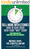 """Sell More With Stories - Book 3: How To Gain Trust With Your """"WHY"""" Story: The Foundation For Long-Term Client Relationships"""