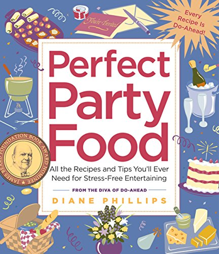 Perfect Party Food: All the Recipes and Tips You'll Ever Need for Stress-Free Entertaining from the Diva of Do-Ahead by Diane Phillips