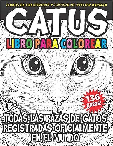 CATUS libro para colorear: Todas las razas de gatos registradas oficialmente en el mundo (Libros de creatividad y estudio de Atelier Kaymak) (Spanish ...
