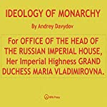 Ideology of Monarchy: For Office of the Head of the Russian Imperial House, Her Imperial Highness Grand Duchess Maria Vladimirovna | Andrey Davydov