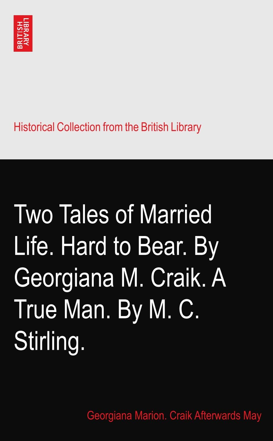 Download Two Tales of Married Life. Hard to Bear. By Georgiana M. Craik. A True Man. By M. C. Stirling. pdf epub