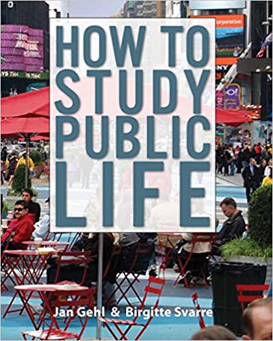 How to Study Public Life Methods in Urban Design