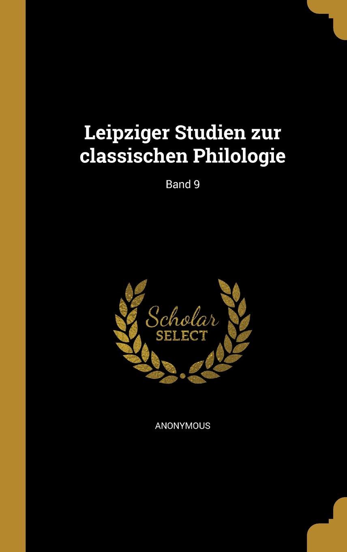 Read Online Leipziger Studien Zur Classischen Philologie; Band 9 (German Edition) ebook