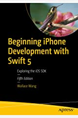 Beginning iPhone Development with Swift 5: Exploring the iOS SDK Kindle Edition