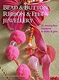 Bead and Button, Ribbon and Felt Jewelry, Deborah Schneebeli-Morrell, 190499167X