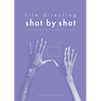 Film Directing: Shot by Shot: Visualizing from Concept to Screen (Michael Wiese Productions)
