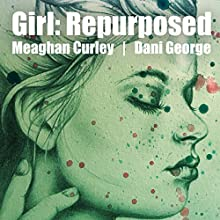 Girl: Repurposed Audiobook by Meaghan Curley Narrated by Dani George