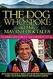 The Dog Who Spoke and More Mayan Folktales: El perro que habló y más cuentos mayas