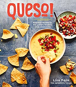 QUESO!: Regional Recipes for the World's Favorite Chile-Cheese Dip by [Fain, Lisa]