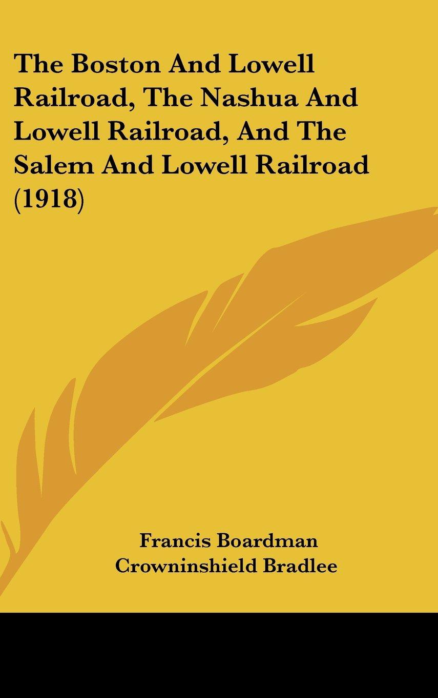 Download The Boston And Lowell Railroad, The Nashua And Lowell Railroad, And The Salem And Lowell Railroad (1918) PDF