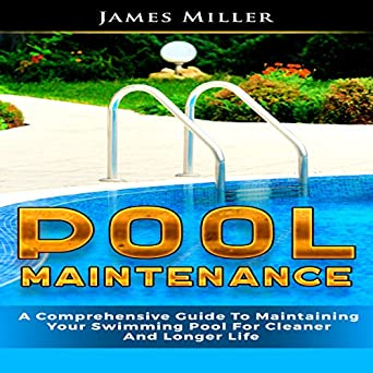 Amazon.com: Pool Maintenance: A Comprehensive Guide to Maintaining ...