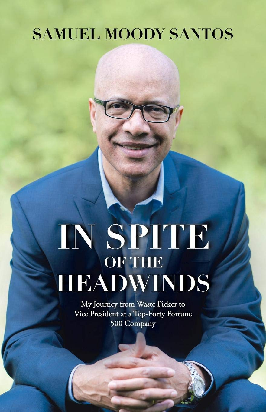 In Spite of the Headwinds: My Journey from Waste Picker to Vice President at a Top-Forty Fortune 500 Company pdf