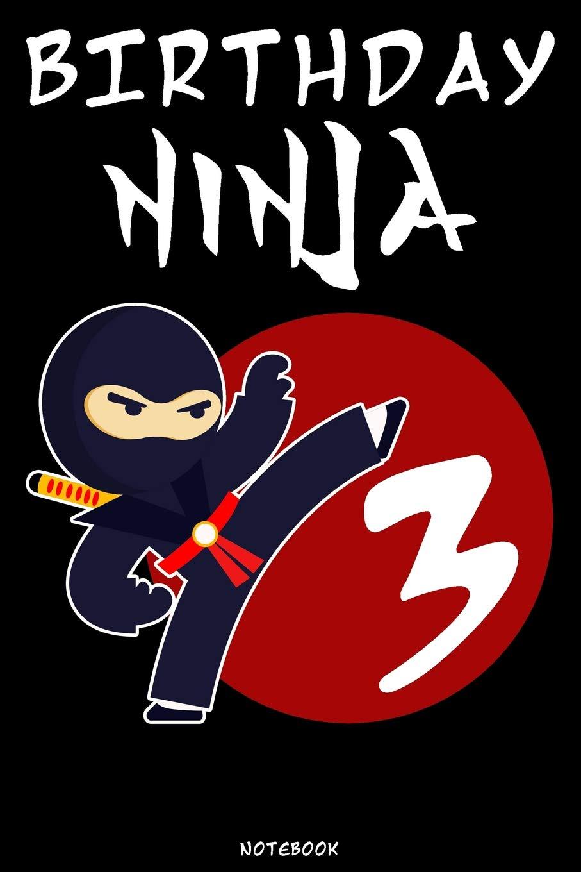Birthday Ninja 3: Ninja Journal | Ninja Warrior Notebook ...