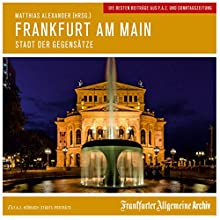 Frankfurt am Main: Stadt der Gegensätze Hörbuch von  Frankfurter Allgemeine Archiv Gesprochen von: Olaf Pessler, Markus Kästle