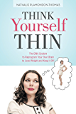 Think Yourself Thin: The DNA System to Reprogram Your Own Brain to Lose Weight and Keep it Off