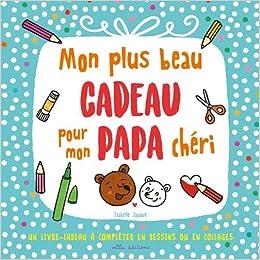 Amazon Fr Mon Plus Beau Cadeau Pour Mon Papa Chéri